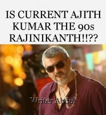 IS CURRENT AJITH KUMAR THE 90s RAJINIKANTH!!??