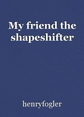 My friend the shapeshifter