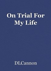 On Trial For My Life