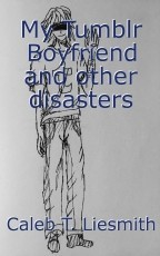My Tumblr Boyfriend and other disasters