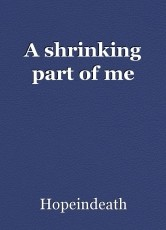 A shrinking part of me