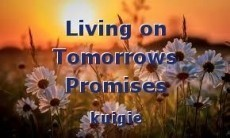Living on Tomorrows Promises