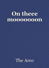 On theee mooooooon