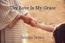 Thy Love Is My Grace