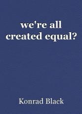 we're all created equal?
