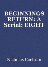 BEGINNINGS RETURN: A Serial: EIGHT