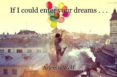 If I could enter your dreams . . .