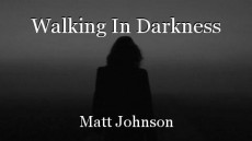 Walking In Darkness