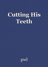 Cutting His Teeth