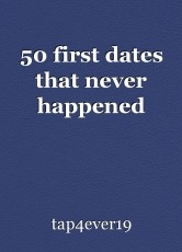 50 first dates that never happened
