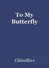 To My Butterfly