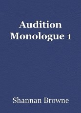 Audition Monologue 1