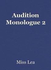 Audition Monologue 2