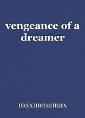 vengeance of a dreamer