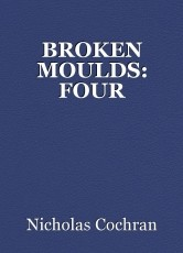 BROKEN MOULDS: FOUR