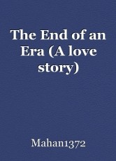 The End of an Era (A love story)