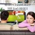 WHO CHANGED? HE (or) SHE!!