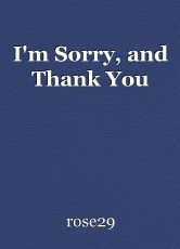 I'm Sorry, and Thank You