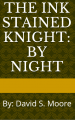 The Ink Stained Knight: By Night