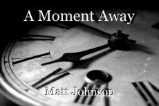 A Moment Away