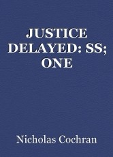 JUSTICE DELAYED: SS; ONE