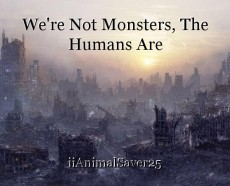 We're Not Monsters, The Humans Are
