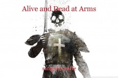 Alive and Dead at Arms