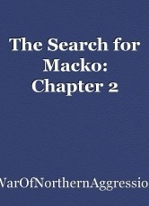 The Search for Macko: Chapter 2
