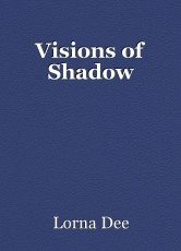Visions of Shadow