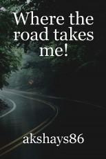 Where the road takes me!