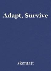 Adapt, Survive
