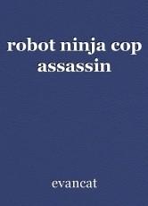 robot ninja cop assassin