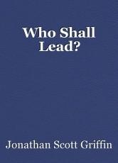 Who Shall Lead?