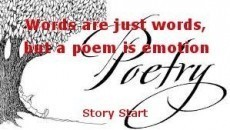 Words are just words, but a poem is emotion