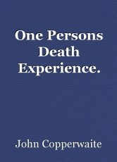 One Persons Death Experience.