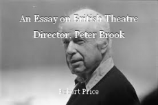 An Essay on British Theatre Director, Peter Brook