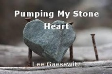 Pumping My Stone Heart