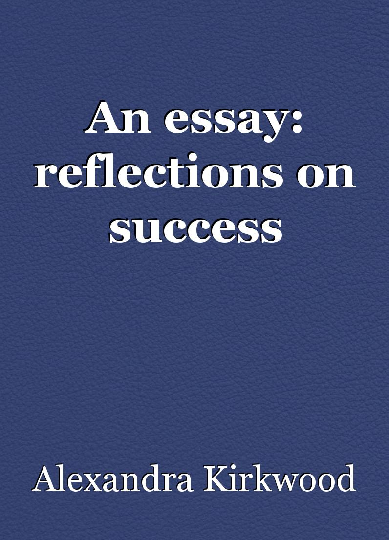 An Essay Reflections On Success Essay By Alexandra Kirkwood  Example Of A Essay Paper also How To Write A Thesis Sentence For An Essay  Apa Format Sample Paper Essay
