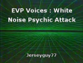 EVP Voices : White Noise Psychic Attack