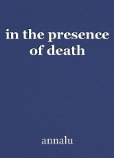 in the presence of death