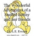 The Wonderful Adventures of a Stuffed Bunny and her friends
