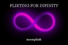 FLIRTING FOR INFINITY