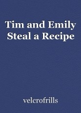 Tim and Emily Steal a Recipe