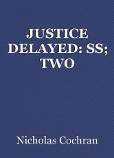 JUSTICE DELAYED: SS; TWO