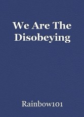 We Are The Disobeying