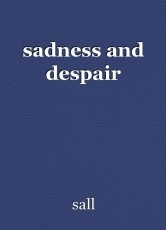 sadness and despair