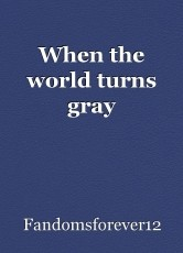 When the world turns gray