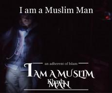 I am a Muslim Man
