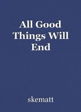 All Good Things Will End