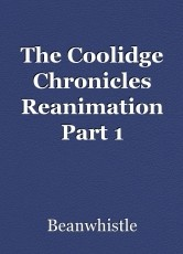 The Coolidge Chronicles Reanimation Part 1